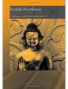 British Buddhism: Teachings, Practice and Development