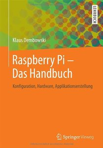 Raspberry Pi - Das Handbuch: Konfiguration, Hardware, Applikationserstellung (repost)