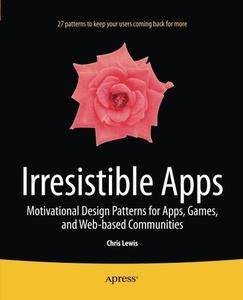 Irresistible Apps: Motivational Design Patterns for Apps, Games, and Web-Based Communities (Repost)