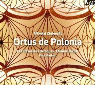 Les Traversees Baroques, Etienne Meyer, Fiori Musicali - Mikolaj Zielenski: Ortus De Polonia (2014)