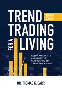 Trend Trading for a Living: Learn the Skills and Gain the Confidence to Trade for a Living, 2nd Edition