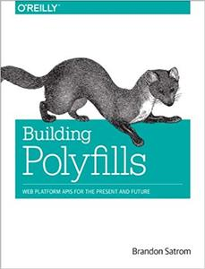 Building Polyfills: Web Platform APIs for the Present and Future (Repost)