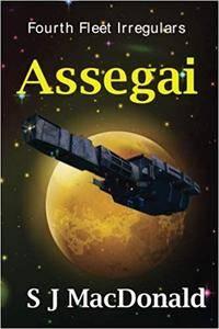 Assegai by S J MacDonald (Fourth Fleet Irregulars #8)