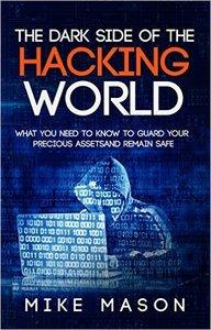 The Dark Side of the Hacking World: What You Need to Know to Guard Your Precious Assets and Remain Safe (repost)