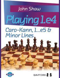 CHESS • Playing 1.e4 • Volume One • Caro-Kann, 1...e5 and Minor Lines by John Shaw (2016)