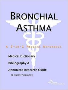 Bronchial Asthma - A Medical Dictionary, Bibliography, and Annotated Research Guide to Internet R...