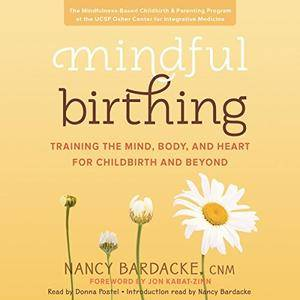 Mindful Birthing: Training the Mind, Body, and Heart for Childbirth and Beyond [Audiobook]