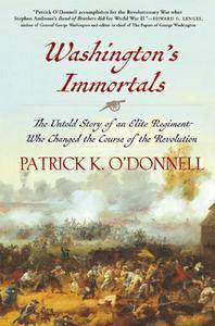Washington's Immortals: The Untold Story of an Elite Regiment Who Changed the Course of the Revolution (repost)