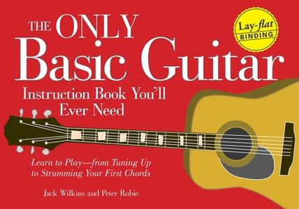 «The Only Basic Guitar Instruction Book You'll Ever Need: Learn to Play – from Tuning Up to Strumming Your First Chords»