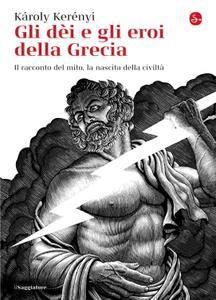 """Károly Kerényi, """"Gli dèi e gli eroi della Grecia: Il racconto del mito, la nascita della civiltà"""""""