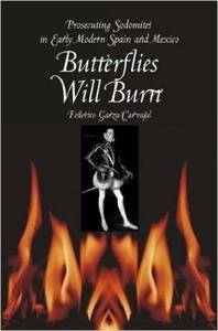 Butterflies Will Burn: Prosecuting Sodomites in Early Modern Spain and Mexico