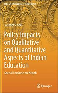 Policy Impacts on Qualitative and Quantitative Aspects of Indian Education: Special Emphasis on Punjab