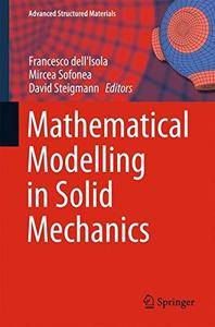 Mathematical Modelling in Solid Mechanics (Advanced Structured Materials) [Repost]