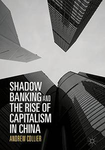 Shadow Banking and the Rise of Capitalism in China 1st ed. 2017 Edition (Repost)