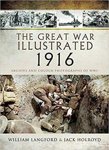 The Great War Illustrated 1916: Archive and Colour Photographs of WWI [Repost]
