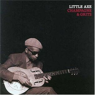 Little Axe - Champagne&Grits (Blues)