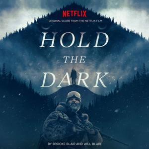 Brooke Blair & Will Blair - Hold the Dark (Original Score from the Netflix Film) (2018)