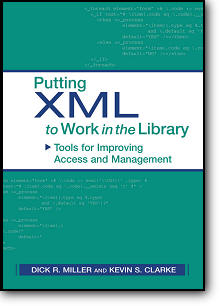 Dick R. Miller, Kevin S. Clarke, «Putting XML to Work in the Library: Tools for Improving Access and Management»