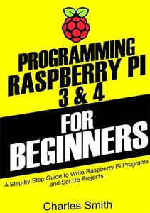 Programming Raspberry Pi 3 and 4 For Beginners