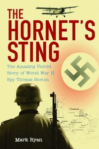 The Hornet's Sting: The Amazing Untold Story of World War II Spy Thomas Sneum (repost)