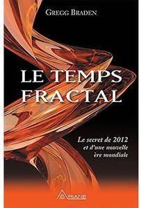 Le Temps Fractal - Le secret de 2012 et d'une nouvelle ère mondiale [Repost]
