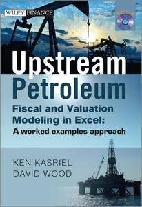 Upstream Petroleum Fiscal and Valuation Modeling in Excel: A Worked Examples Approach (Repost)