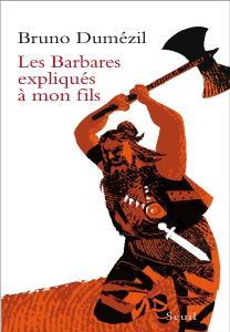 "Bruno Dumézil, ""Les Barbares expliqués à mon fils"""