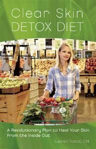 Clear Skin Detox A Revolutionary Diet to Heal Your Skin from the Inside Out