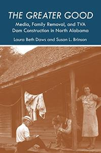 The Greater Good: Media, Family Removal, and TVA Dam Construction in North Alabama