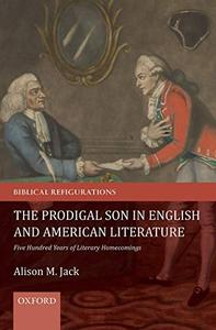The Prodigal Son in English and American Literature: Five Hundred Years of Literary Homecomings
