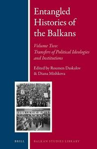 Entangled Histories of the Balkans, Volume Two: Transfers of Political Ideologies and Institutions (repost)
