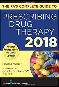 The PA's Complete Guide to Prescribing Drug Therapy 2018