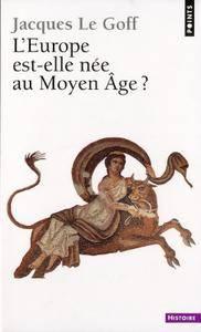 """Jacques Le Goff, """"L'Europe est-elle née au Moyen-Age ?"""""""