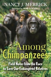Among Chimpanzees: Field Notes from the Race to Save Our Endangered Relatives (Repost)