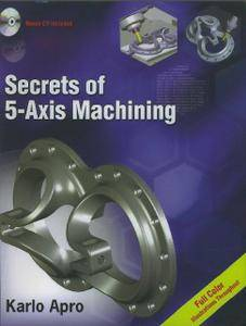 Secrets of 5-Axis Machining By Karlo Arpo