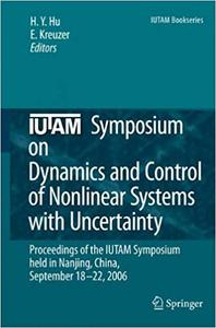 IUTAM Symposium on Dynamics and Control of Nonlinear Systems with Uncertainty: Proceedings of the IUTAM Symposium held i
