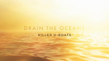 NG. - Drain the Oceans: Killer U-Boats (2019)