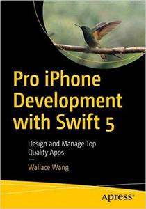 Pro iPhone Development with Swift 5: Design and Manage Top Quality Apps Ed 2