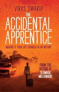 «The Accidental Apprentice» by Vikas Swarup