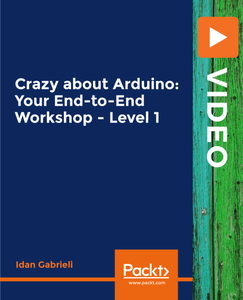 Crazy about Arduino: Your End-to-End Workshop - Level 1 (2019)