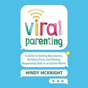 Viral Parenting: A Guide to Setting Boundaries, Building Trust, and Raising Responsible Kids in an Online World [Audiobook]