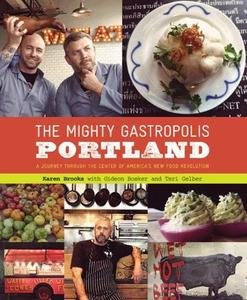 The Mighty Gastropolis: Portland: A Journey Through the Center of America's New Food Revolution (Repost)