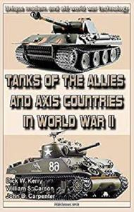 Tanks of the Allies and Axis Countries in World War II: Weapons and military equipment of the world