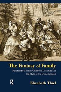 The Fantasy of Family: Nineteenth-Century Children's Literature and the Myth of the Domestic Ideal (Children's Literature and C