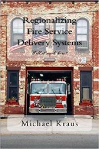 Regionalizing Fire Service Delivery Systems: Will it work here?