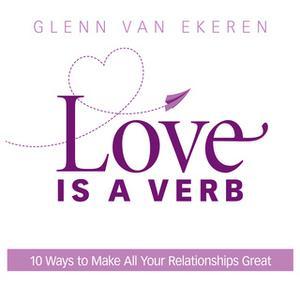 «Love is a Verb: 10 Ways to Make All Your Relationships Great» by Glenn Van Van Ekeren
