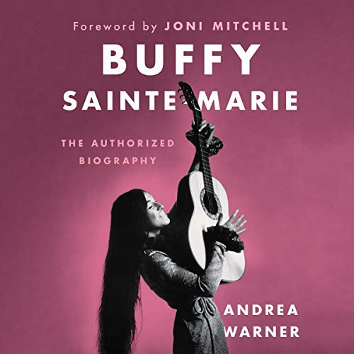 Buffy Sainte-Marie: The Authorized Biography [Audiobook]