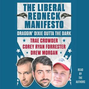 «The Liberal Redneck Manifesto: Draggin' Dixie Outta the Dark» by Drew Morgan,Trae Crowder,Corey Ryan Forrester