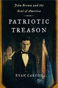 «Patriotic Treason: John Brown and the Soul of America» by Evan Carton