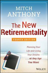 The New Retirementality: Planning Your Life and Living Your Dreams...at Any Age You Want, 4 edition (repost)